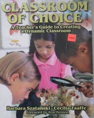 Classroom of Choice : A Teacher's Guide to Creating a Dynamic Classroom: n/a
