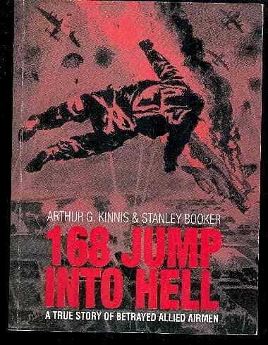 9780968419809: 168 Jump Into Hell: A True Story of Betrayed Allied Airmen