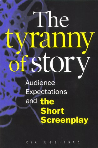 9780968421307: The Tyranny of Story: Audience Expectations and the Short Screenplay