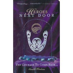 Heroes Next Door The Courage to Come Back: Haslam, Gerald; Coast Foundation Society Staff
