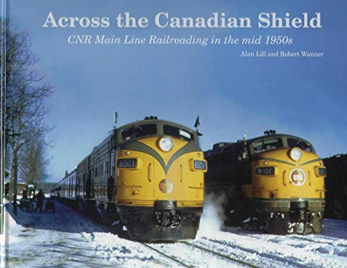 9780968423509: Across the Canadian Shield: CNR main line railroading in the mid 1950s