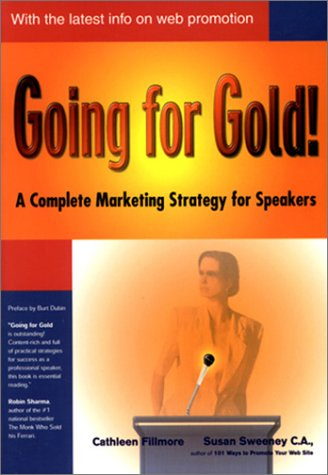 Going for Gold! A Complete Marketing Strategy for Speakers: Fillmore, Cathleen, Sweeney, Susan