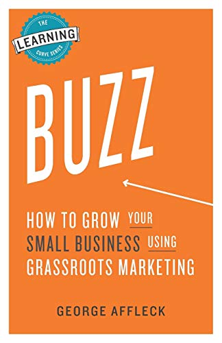 9780968432242: Buzz: How to Grow Your Small Business Using Grassroots Marketing (The Learning Curve Series)