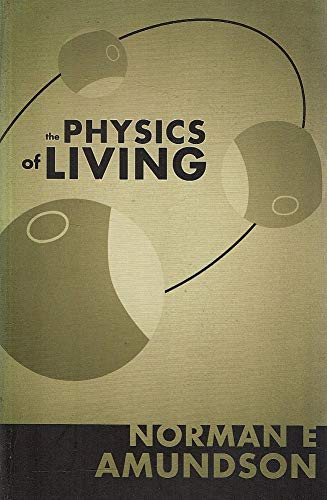 The Physics of Living: Amundson, Norman E.;