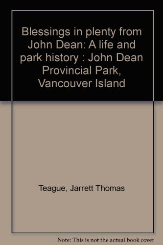 Blessings in Plenty from John Dean: A Life and Park History John Dean Provincial Park, Vancouver ...
