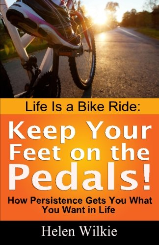 9780968462652: Life Is a Bike Ride: Keep Your Feet on the Pedals!: How Persistence Gets You What You Want in Life