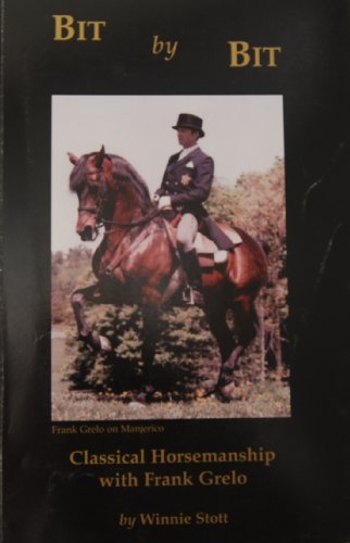 9780968463529: Bit by Bit: Classical Horsemanship with Frank Grelo