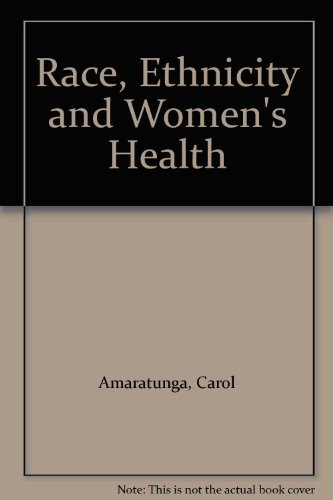 Race, Ethnicity and Women's Health: Amaratunga, Carol
