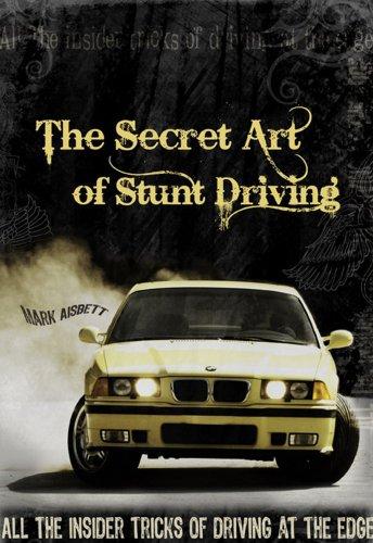 The Secret Art of Stunt Driving - All the insider tricks of driving at the edge: Aisbett, Mark