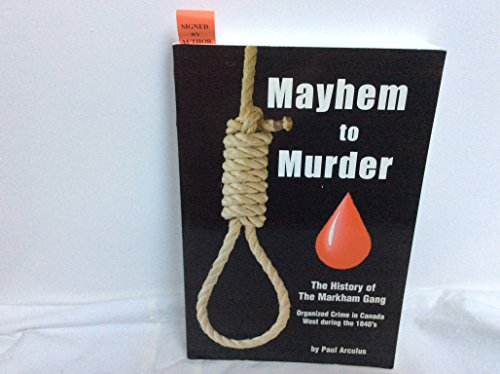 9780968493250: Mayhem to Murder: The History of the Markham Gang: Organized Crime in Canada West During the 1840's
