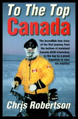 To the Top Canada: The Incredible True: Robertson, Chris