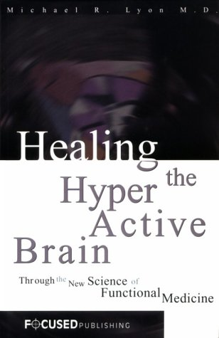 Healing the Hyperactive Brain : Through the New Science of Functional Medicine: Michael R. Lyon M.D...