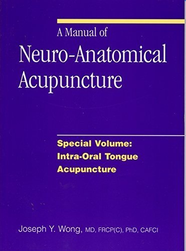 9780968519448: A Manual of Neuro-Anatomical Acupuncture, Special Volume: Intra-Oral Tongue Acupuncture by Joseph Y. Wong (2008-01-01)