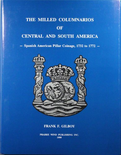 9780968520604: The milled columnarios of Central and South America: Spanish American pillar coinage, 1732 to 1772