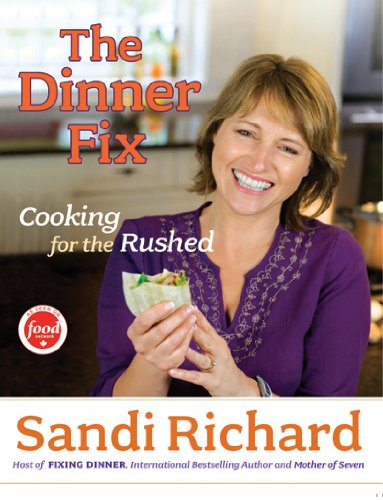 The Dinner Fix: Cooking for the Rushed: Sandi Richard