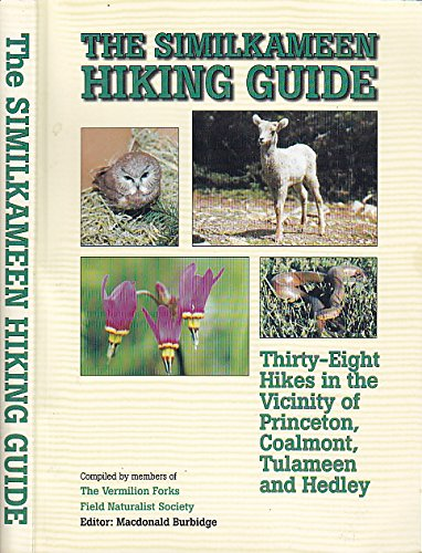 The Similkameen hiking guide: Thirty-eight hikes in the vicinity of Princeton, Coalmont, Tulameen ...