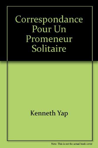 Correspondance pour un promeneur solitaire: Kenneth Yap