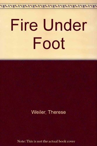Fire Under Foot: THERESE WEILER