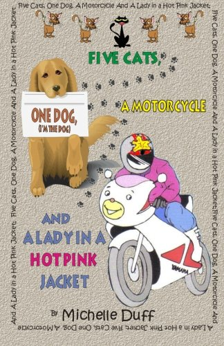 9780968570678: Five Cats, One Dog, A Motorcycle and a Lady in a Hot Pink Jacket (Volume 1)
