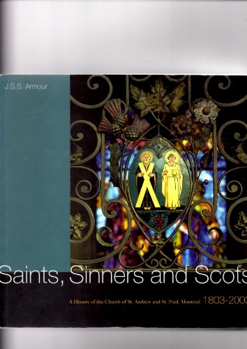 Saints, Sinners and Scots : A History of the Church of St. Andrew and St. Paul, Montreal, 1803-2003