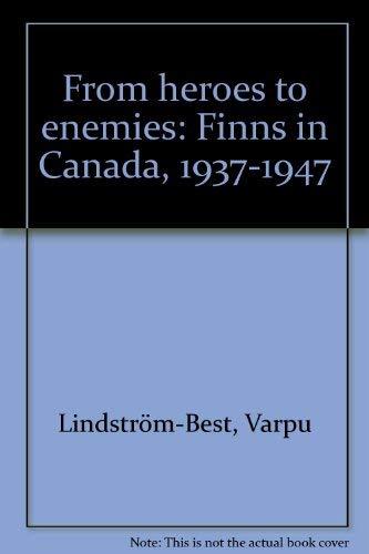 9780968588130: From Heroes to Enemies - Finns in Canada, 1937-1947
