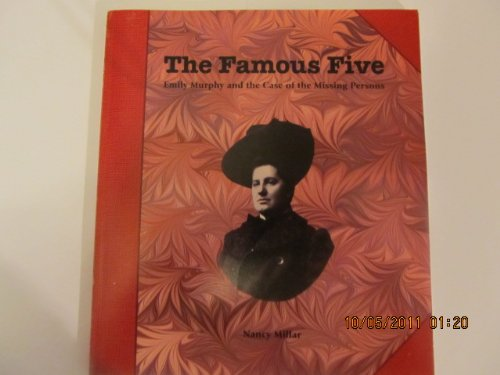 The Famous Five. Emily Murphy and the Case of the Missing Persons: Millar, Nancy