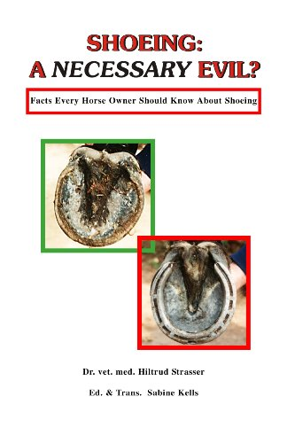 Shoeing : A Necessary Evil?: Facts Every Horse Owner Should Know about Shoeing: Strasser, Hiltrud