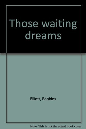 Those Waiting Dreams: Elliott, Robbins