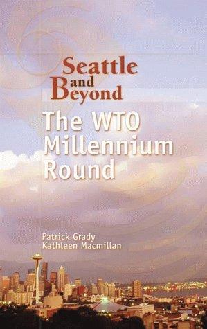 Seattle and Beyond: The WTO Millennium Round: Kathleen Macmillan, Patrick