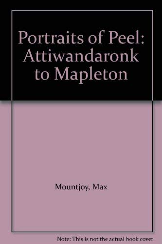 Portraits of Peel: Attiwandaronk to Mapleton: Mountjoy, Max