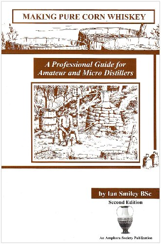 Making Pure Corn Whiskey: A Professional Guide For Amateur And Micro Distillers: Smiley, Ian