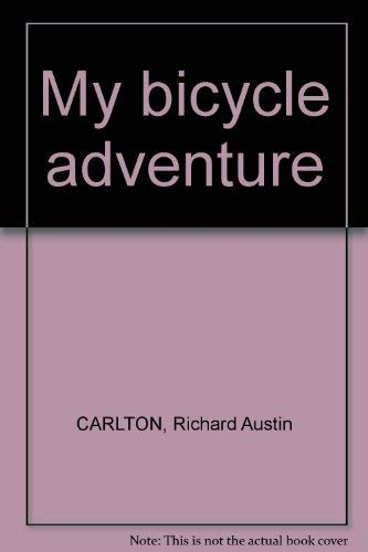 My Bicycle Adventure: Carlton, Richard R.