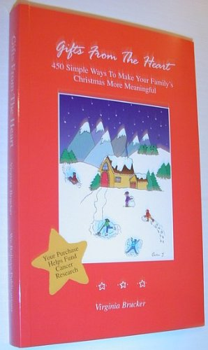 Gifts From the Heart - 450 Simple Ways to Make Your Family's Christmas More Meaningful: ...