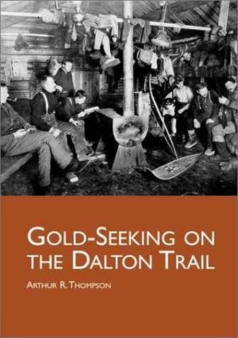 Gold-Seeking on the Dalton Trail: THOMPSON, Arthur