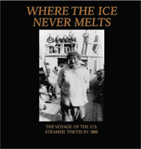 9780968709191: Where the Ice Never Melts: Voyage OS U.S. Steamer Thetis in 1889
