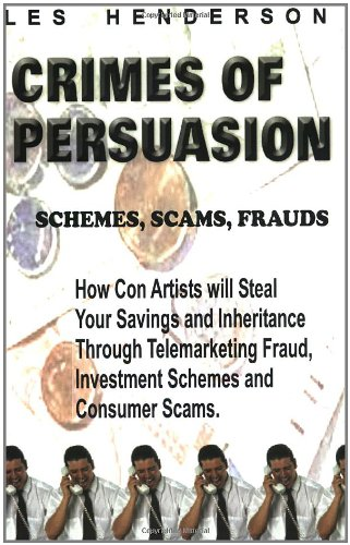 9780968713303: Crimes of Persuasion: Schemes, Scams, Frauds. How con artists will steal your savings and inheritance through telemarketing fraud, investment schemes and internet consumer scams.
