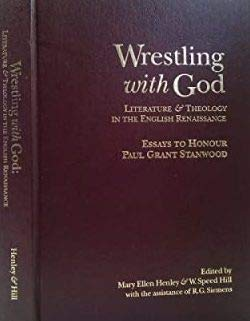 9780968719503: Wrestling with God: Literature & Theology in the English Renaissance: Essays to Honour Paul Grant Stanwood