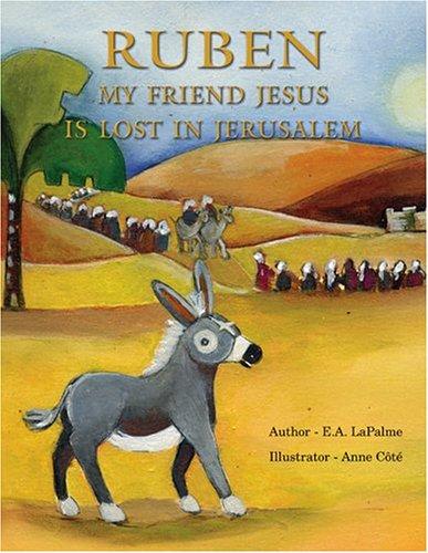 Ruben: My Friend Jesus is Lost in Jerusalem: E. A. LaPalme