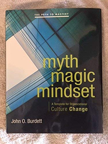 Myth Magic Mindset: A Template for Organizational: Burdett, John O.