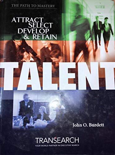 Attract, Select, Develop & Retain Talent (The: John O. Burdett