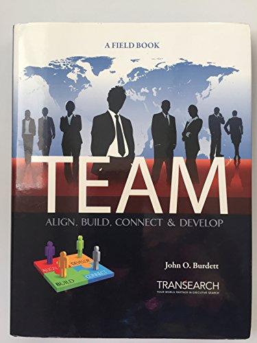 Team - Align, Build, Connect and Develop: John O. Burdett