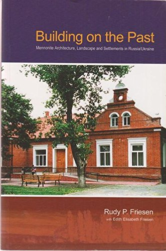 9780968729908: Building on the Past: Mennonite Architecture, Landscape and Settlements in Russia/Ukraine