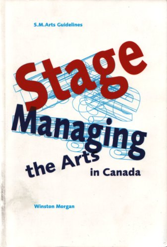 Stage Managing the Arts in Canada: WINSTON MORGAN