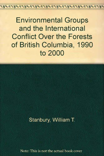 9780968774045: Environmental Groups and the International Conflict Over the Forests of British Columbia, 1990 to 2000