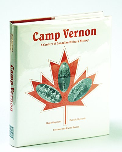 Camp Vernon : A Century of Canadian Military History