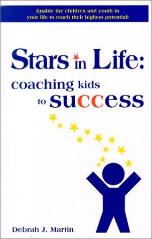 Stars in life: Coaching kids to success: Martin, Debrah J