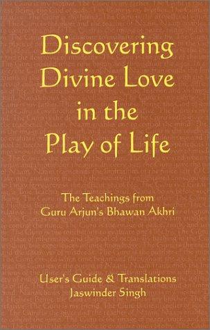 9780968796207: Discovering Divine Love in the Play of Life : The teachings from Guru Arjun's Bhawan Akhri