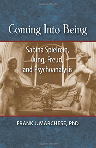 Coming Into Being: Sabina Spielrein, Jung, Freud,: Frank J. Marchese