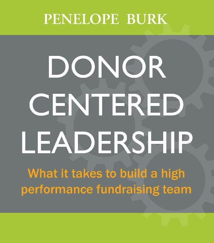 Donor-Centered Leadership: What it Takes to Build a High Performance Fundraising Team: Burk, ...