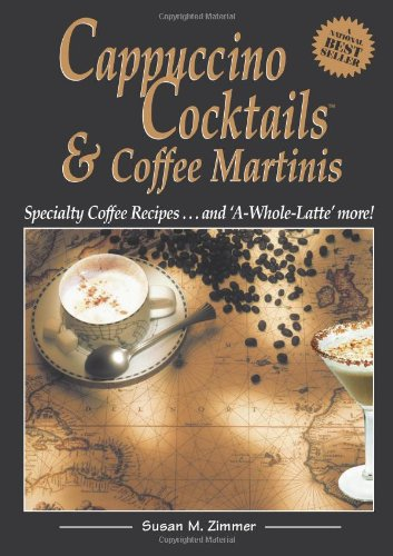 CAPPUCCINO COCKTAILS & COFFEE MARTINIS Specialty Coffee Recipes . And 'A-Whole-Latte' More !